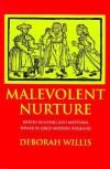 Malevolent Nurture: Witch-Hunting and Maternal Power in Early Modern England - Deborah Willis