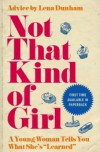 Not That Kind of Girl: A Young Woman Tells You What She's Learned - Lena Dunham
