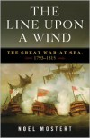 The Line Upon a Wind: The Great War at Sea, 1793-1815 - Noel Mostert