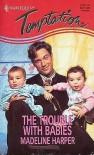 Trouble With Babies (Harlequin Temptation, No 527) - Madeline Harper