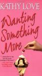Wanting Something More - Kathy Love