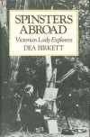Spinsters Abroad: Victorian Lady Explorers - Dea Birkett