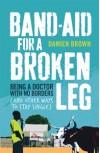 Band-Aid for a Broken Leg - Damien Brown