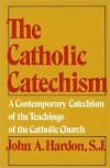Catholic Catechism - John A. Hardon