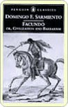 Facundo: Or, Civilization and Barbarism - Domingo Faustino Sarmiento