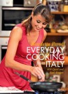 Everyday Cooking from Italy: 400 Quick and Easy Italian Recipes from Antipasti to Dessert - Benedetta Parodi