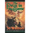 The Prize in the Game - Jo Walton