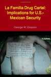 La Familia Drug Cartel: Implications for U.S.-Mexican Security - George W. Grayson