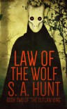 Law of the Wolf (The Outlaw King) - S.A. Hunt