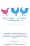 Girls Who Like Boys Who Like Boys: True Tales of Love, Lust, and Friendship Between Straight Women and Gay Men -