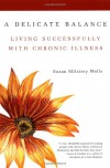 A Delicate Balance: Living Successfully With Chronic Illness - Susan Milstrey Wells