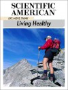 Eat, Move, Think: Living Healthy - Editors of Scientific American Magazine