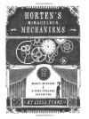 Horten's Miraculous Mechanisms: Magic, Mystery, & a Very Strange Adventure - Lissa Evans