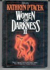 Women of Darkness II: More Original Horror and Dark Fantasy by Contemporary Women Writers - Kathryn Ptacek