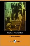 The Red Thumb Mark (Dodo Press) - R. Austin Freeman