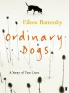 Ordinary Dogs - Eileen Battersby