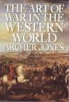The Art of War in the Western World - Archer Jones
