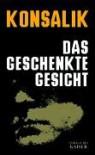 Das Geschenkte Gesicht - Heinz G. Konsalik