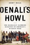 Denali's Howl: The Deadliest Climbing Disaster on America's Wildest Peak - Andy Hall