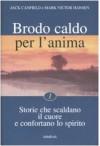 Brodo Caldo Per La̓nima: Storie Che Scaldano Il Cuore E Confortano Lo Spirito - Jack Canfield