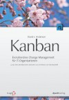 Kanban: Evolutionäres Change Management Für IT-Organisationen - David J. Anderson