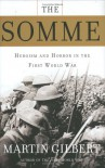 The Somme: Heroism and Horror in the First World War - Martin Gilbert