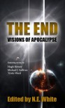 "The End - Visions of Apocalypse - N.E. White, Hugh Howey, Michael J. Sullivan, Tristis Ward, Michael Aaron, Pete McLean, Liam Baldwin, R.F. Dickson, Wilson Geiger, Norman Gray, Stephen ""B5"" Jones, G.L. Lathian, Igor Ljubuncic"