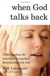 When God Talks Back: Understanding the American Evangelical Relationship with God - T. M. Luhrmann