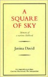 A Square of Sky: Memoirs of a Wartime Childhood - Janina David