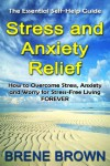 The Essential Self-help Guide STRESS AND ANXIETY RELIEF: How to overcome anxiety, stress and worry for stress-free living forever. - Brené Brown