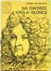 Na dworze Króla-Słońce - Marek Hryniewicz