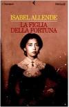 La figlia della fortuna - Isabel Allende, Elena Liverani