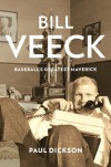 Bill Veeck: Baseball's Greatest Maverick - Paul Dickson