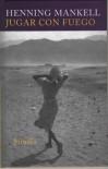 Jugar con fuego  - Henning Mankell