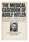 The Medical Casebook of Adolf Hitler: His Illnesses, Doctors, and Drugs - Leonard L. Heston