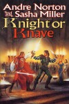Knight or Knave (The Cycle of Oak, Yew, Ash, and Rowan; Book 2) - Andre Norton, Sasha Miller