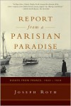 Report From a Parisian Paradise: Essays from France, 1925-1939 - Joseph Roth,  Michael Hofmann (Translator)