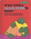 Who Stole Alligator's Shoe? - Jacquelyn Reinach, Richard Hefter