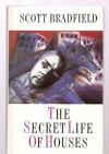 The Secret Life Of Houses - Scott Bradfield
