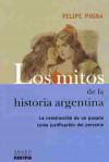 Los mitos de la historia argentina: la construcción de un pasado como justificacion del presente - Felipe Pigna