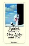 Über Liebe und Tod - Patrick Süskind