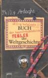 Philip Ardaghs völlig nutzloses Buch der haarsträubendsten Fehler der Weltgeschichte - Philip Ardaghs, Ulrich Thiele, Del Thorpe