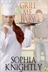 Grill Me, Baby - Sophia Knightly