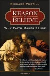 Reason to Believe: Why Faith Makes Sense - Richard Purtill