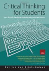 Critical Thinking for Students: Learn the Skills of Analysing, Evaluating and Producing Arguments - Roy van den Brink-Budgen