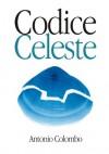 """Codice Celeste (libro correlato : """"L'Equilibrio del Vento"""") - Antonio  Colombo"""