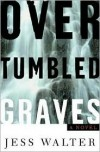 Over Tumbled Graves - Jess Walter