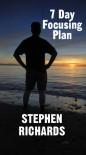 7 Day Focusing Plan - Stephen Richards