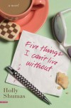 Five Things I Can't Live Without - Holly Shumas