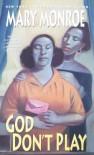 God Don't Play (God Don't Like Ugly, #3) - Mary Monroe